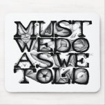 Must We Do As We Told Mousepad