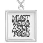 Must We Do As We Told Necklace