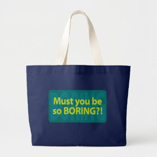 Must you be so boring? tote bags