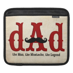 iPad Sleeve with Dad: The Man, The Mustache, The Legend design