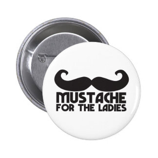 Mustache for the ladies pinback button