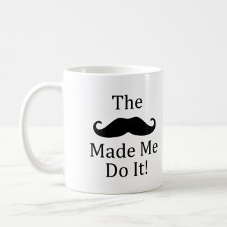 Mustache Made Me Do It Coffee Mug