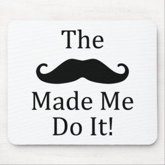 Mustache Made Me Do It Mouse Pad
