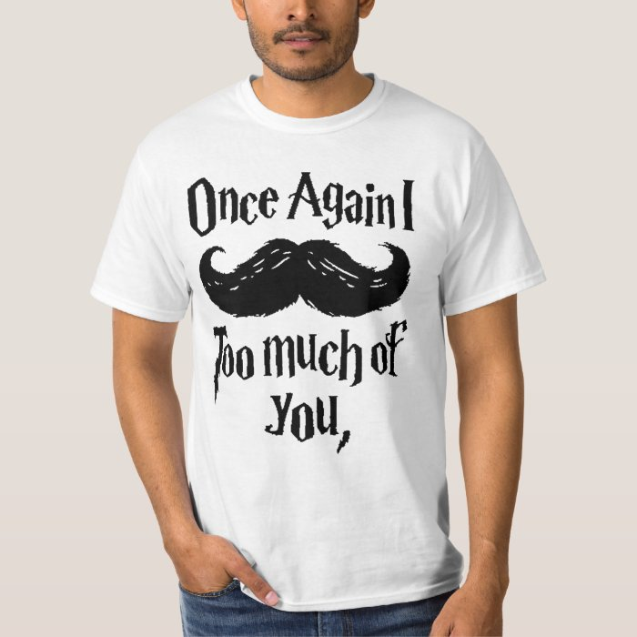 Mustache Too Much Of You Tee Shirt