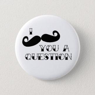 Mustache You a Question Button
