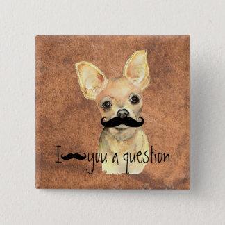 Mustache You a Question  Chihuahua, Pet Dog Humor Pinback Button