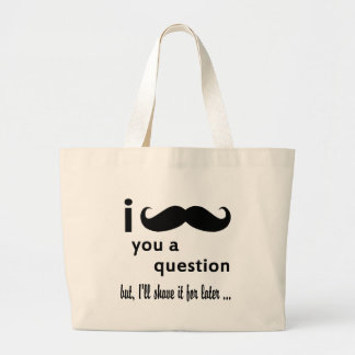 Mustache  You  a Question Gifts Large Tote Bag