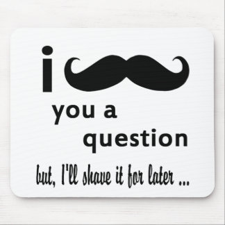 Mustache  You  a Question Gifts Mouse Pad
