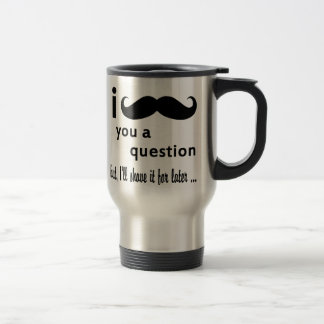Mustache You a Question 15 Oz Stainless Steel Travel Mug