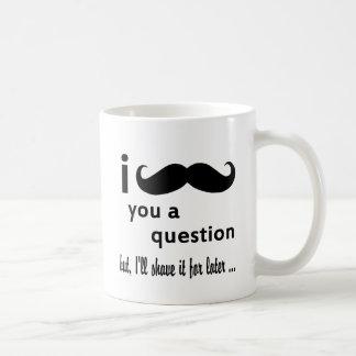 Mustache You a Question Mustache Mug