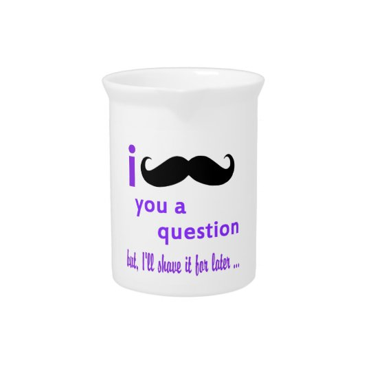 Mustache You a Question Qpc Template Beverage Pitcher
