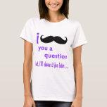 Mustache You a Question Qpc Template T-Shirt