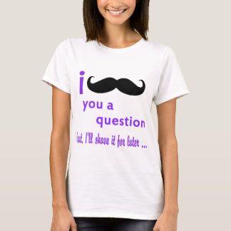 Mustache You a Question Qpc Template T-Shirt