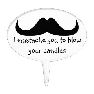 Mustache you to blow your candles bday cake topper