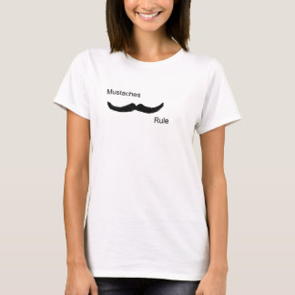Mustaches Rule T-Shirt