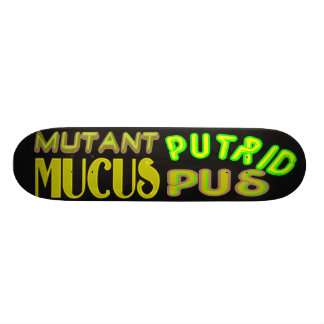 mutant mucus putrid pus skate board