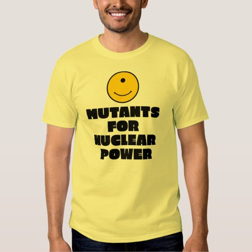 Mutants for Nuclear Power Shirt