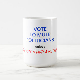 MUTE  Politicians - or Find MS cure Coffee Mug