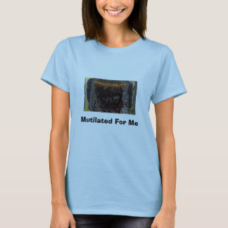 Mutilated For Me T-Shirt