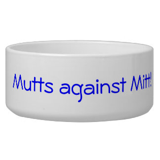 Mutts against Mitt dog bowl