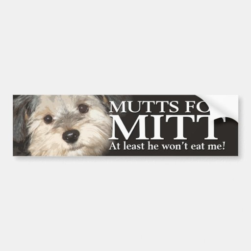 Mutts for Mitt - At least he won't eat me Bumper Stickers