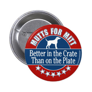 Mutts for Mitt - In the Crate Not on the Plate Pinback Buttons