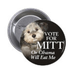Mutts for Mitt - Vote or Obama will eat me Pin