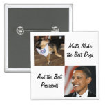 Mutts Make the Best Dogs and Presidents Button