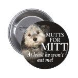 Mutts para Mitt Romney - por lo menos él no me com Pin