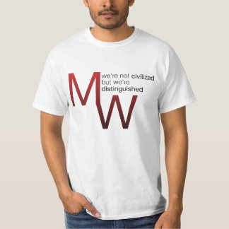 mw: we're not civilized but we're distinguished T-Shirt
