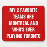 MY 2 FAVORITE TEAMS ARE MONTREAL AND WHO'S EVER... MOUSE PAD