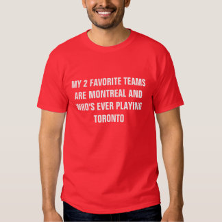 MY 2 FAVORITE TEAMS ARE MONTREAL AND WHO'S EVER... SHIRT