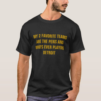 MY 2 FAVORITE TEAMS ARE THE PENS AND WHO'S EVER... T-Shirt