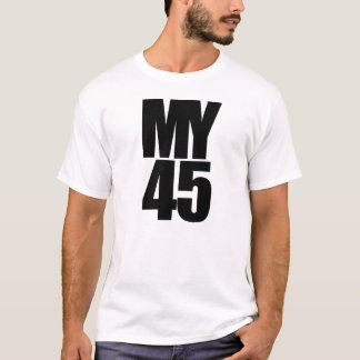 MY 45 is Behind Me -( a DJ Tee) T-Shirt