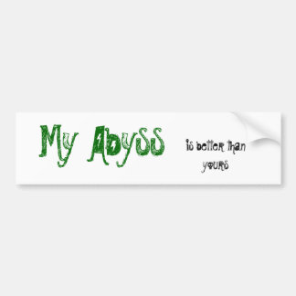 My abyss is better than yours bumper sticker