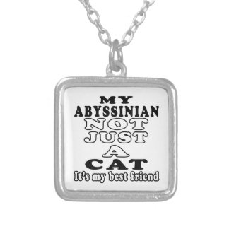 My Abyssinian not just a cat it's my best friend Silver Plated Necklace