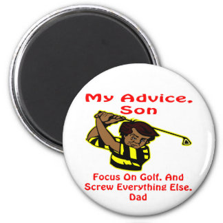 My Advice Son Screw Everything Else 2 Inch Round Magnet