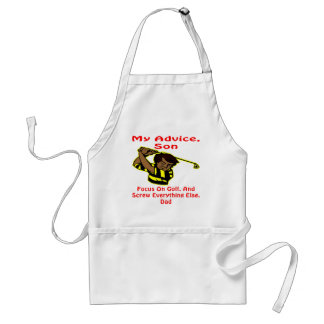 My Advice Son Screw Everything Else Adult Apron