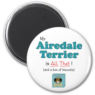 My Airedale Terrier is All That! 2 Inch Round Magnet