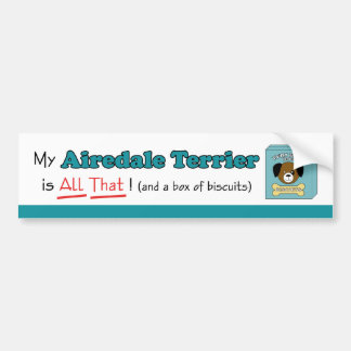 My Airedale Terrier is All That! Bumper Sticker