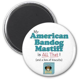 My American Bandog Mastiff is All That! 2 Inch Round Magnet