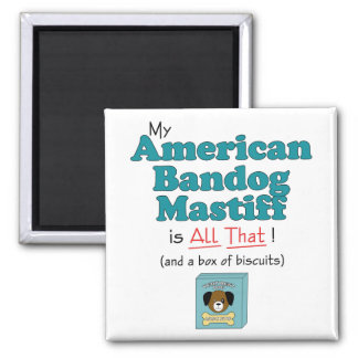 My American Bandog Mastiff is All That! 2 Inch Square Magnet