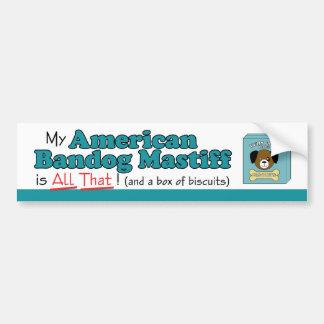 My American Bandog Mastiff is All That! Bumper Sticker