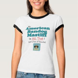 My American Bandog Mastiff is All That! T Shirt