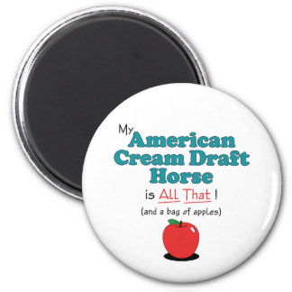 My American Cream Draft is All That! Funny Horse Magnet