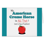 My American Creme Horse is All That! Funny Horse Greeting Cards