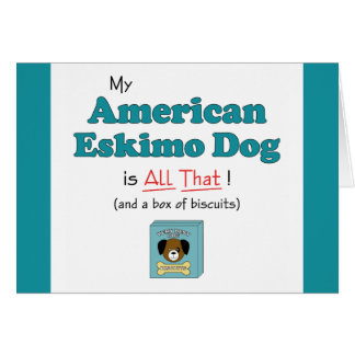 My American Eskimo Dog is All That! Greeting Card