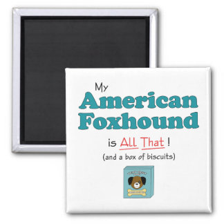 My American Foxhound is All That! 2 Inch Square Magnet