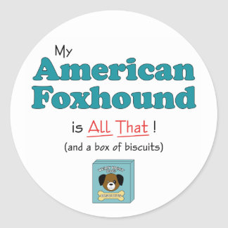 My American Foxhound is All That! Classic Round Sticker