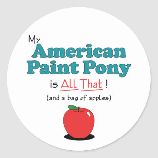 My American Paint Pony is All That! Funny Pony Classic Round Sticker